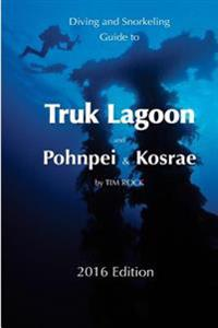 Diving & Snorkeling Guide to Truk Lagoon and Pohnpei & Kosrae 2016