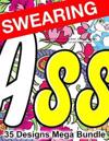Swear Word Adult Coloring Book: Hilarious Sweary Words for Swearing Fun and Stress Relief: 35 Swearword Designs Mega Bundle...