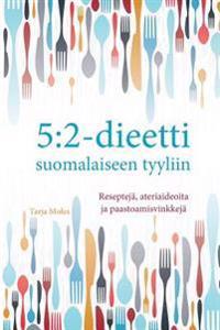 5:2-dieetti suomalaiseen tyyliin: Reseptejä, ateriaideoita ja paastomisvinkkejä