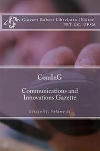 Coming - Communications and Innovations Gazette: Edicao 01, Volume 01