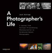 A Photographer's Life: A Journey from Pulitzer Prize-Winning Photojournalist to Celebrated Nature Photographer