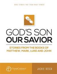 God's Son Our Savior: Stories from the Books of Matthew, Mark, Luke, and John