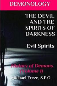 Demonology the Devil and the Spirits of Darkness Evil Spirits: History of Demons