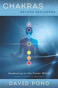 Chakras beyond beginners - awakening to the power within