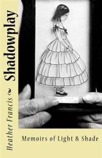 Shadowplay: Memoirs of Light & Shade