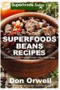 Superfoods Beans Recipes: Over 50 Quick & Easy Gluten Free Low Cholesterol Whole Foods Recipes Full of Antioxidants & Phytochemicals