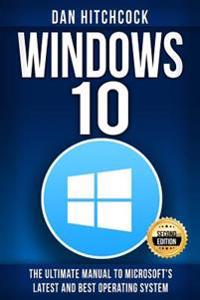 Windows 10: The Ultimate Manual to Microsoft's Latest and Best Operating System - Bonus Inside!