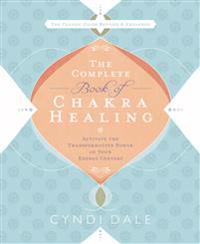Complete book of chakra healing - activate the transformative power of your