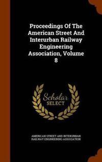 Proceedings of the American Street and Interurban Railway Engineering Association, Volume 8