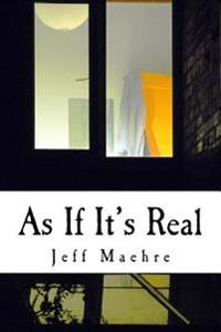 As If It's Real: Stories by Jeff Maehre
