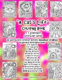 """""""A Cat's Life"""" Coloring Book +1 Sentence Storyline Ideas 22 Surrealistic Creative Artistic Handmade Drawings by Surrealist Artist Grace Divine: For Ad"""