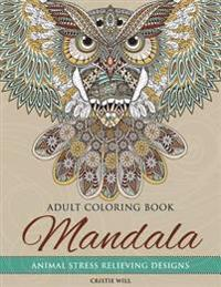 Mandala Adult Coloring Book: Animal Stress Relieving Designs