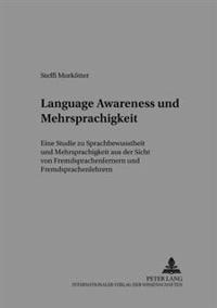 Language Awareness Und Mehrsprachigkeit: Eine Studie Zu Sprachbewusstheit Und Mehrsprachigkeit Aus Der Sicht Von Fremdsprachenlernern Und Fremdsprache