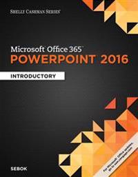 Shelly Cashman Microsoft Office 365 & Powerpoint 2016, Introductory