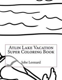 Atlin Lake Vacation Super Coloring Book