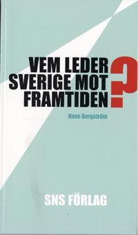 Vem leder Sverige mot framtiden? : Om förutsättningarna för strategiskt politiskt beslutsfattande