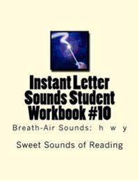 Instant Letter Sounds Student Workbook #10: Breath-Air Sounds: H W y