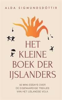 Het Kleine Boek Der Ijslanders: 50 Mini-Essays Over de Eigenaardige Trekjes Van Het Ijslandse Volk