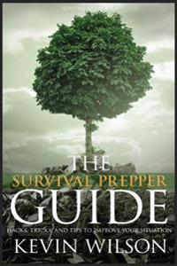 Survival: Survival Prepper Guide Hacks, Tricks, and Tips to Improve Your Situati