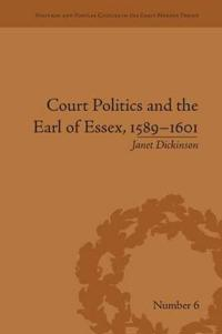 Court Politics and the Earl of Essex 1589-1601