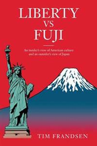 Liberty Vs Fuji: An Insider's View of American Culture and an Outsider's View of Japan