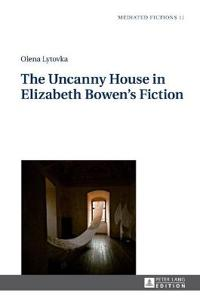 The Uncanny House in Elizabeth Bowen's Fiction