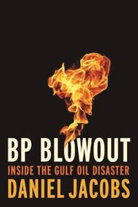 Blowout - the inside story of the bp deepwater horizon oil spill
