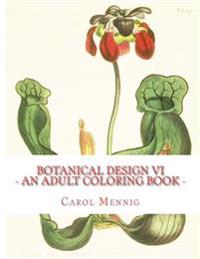 Botanical Design VI: An Adult Coloring Book