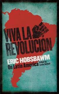 Viva la revolucion - hobsbawm on latin america