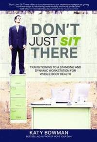 Dont just sit there - transitioning to a standing and dynamic workstation f