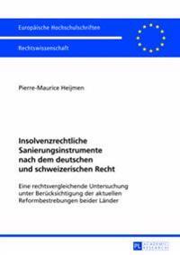 Insolvenzrechtliche Sanierungsinstrumente Nach Dem Deutschen Und Schweizerischen Recht: Eine Rechtsvergleichende Untersuchung Unter Beruecksichtigung