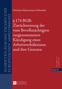 § 174 Bgb: Zurueckweisung Der Vom Bevollmaechtigten Vorgenommenen Kuendigung Eines Arbeitsverhaeltnisses Und Ihre Grenzen