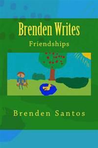 Brenden Writes: Friendships