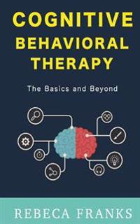 Cognitive Behavioral Therapy - CBT: The Basics and Beyond