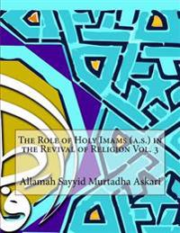 The Role of Holy Imams (A.S.) in the Revival of Religion Vol. 3