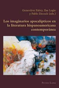 Los Imaginarios Apocalipticos En La Literatura Hispanoamericana Contemporanea