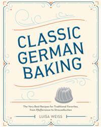 Classic German Baking: The Very Best Recipes for Traditional Favorites, from Pfeffernusse to Streuselkuchen