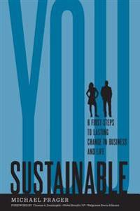 Sustainable You: 8 First Steps to Lasting Change in Business and in Life
