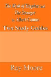 The Myth of Sisyphus and the Stranger by Albert Camus: Two Study Guides