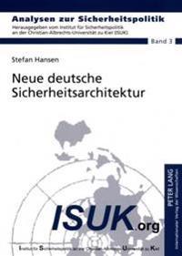 Neue Deutsche Sicherheitsarchitektur: Ist Eine Reform Der Kompetenzverteilung Zwischen Polizeibehoerden, Nachrichtendiensten Und Den Streitkraeften No
