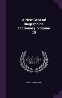 A New General Biographical Dictionary, Volume 10