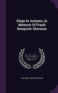 Elegy in Autumn, in Memory of Frank Dempster Sherman