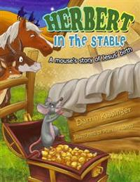 Herbert in the Stable: A Mouse's Story of Jesus' Birth