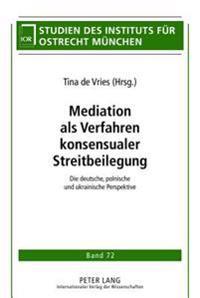 Mediation ALS Verfahren Konsensualer Streitbeilegung: Die Deutsche, Polnische Und Ukrainische Perspektive