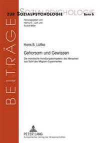 Gehorsam Und Gewissen: Die Moralische Handlungskompetenz Des Menschen Aus Sicht Des Milgram-Experimentes