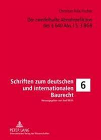 Die Zweifelhafte Abnahmefiktion Des 640 ABS. L S. 3 Bgb: Eine Untersuchung Der Voraussetzungen Und Rechtsfolgen, Ihres Sinn Und Zwecks Sowie Der Folge