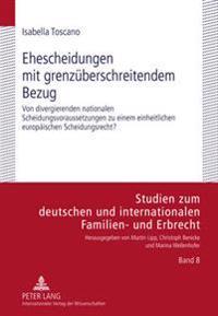 Ehescheidungen Mit Grenzueberschreitendem Bezug: Von Divergierenden Nationalen Scheidungsvoraussetzungen Zu Einem Einheitlichen Europaeischen Scheidun