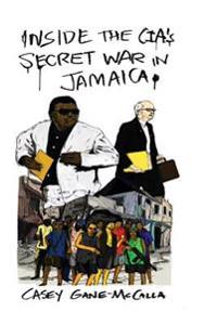 Inside the CIA's Secret War in Jamaica