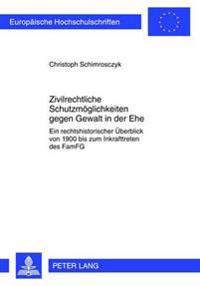 Zivilrechtliche Schutzmoeglichkeiten Gegen Gewalt in Der Ehe: Ein Rechtshistorischer Ueberblick Von 1900 Bis Zum Inkrafttreten Des Famfg