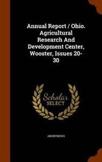 Annual Report / Ohio. Agricultural Research and Development Center, Wooster, Issues 20-30